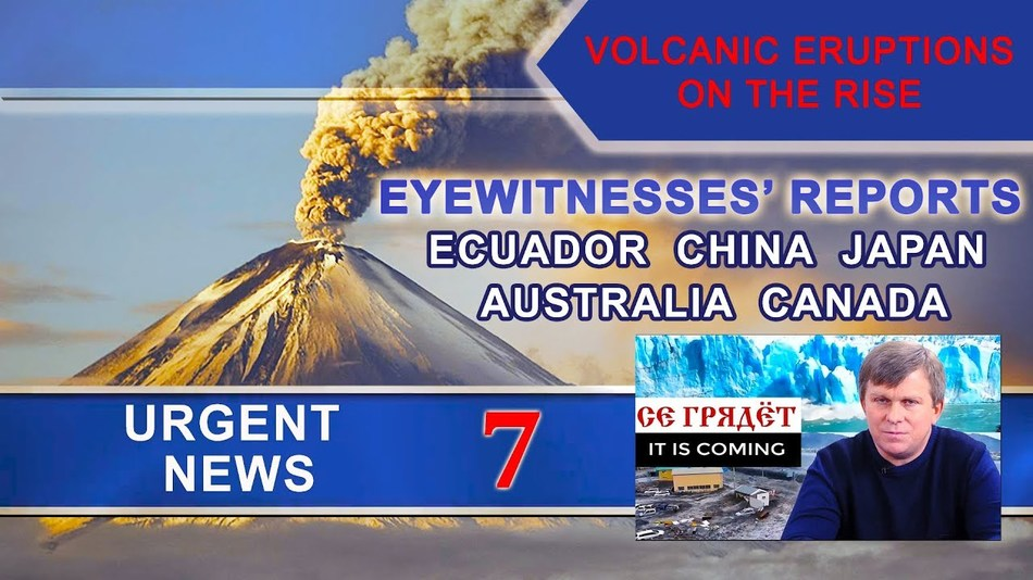Volcanic eruptions on the rise. Climate urgent news 7: Ecuador, China, Australia, Japan, Canada