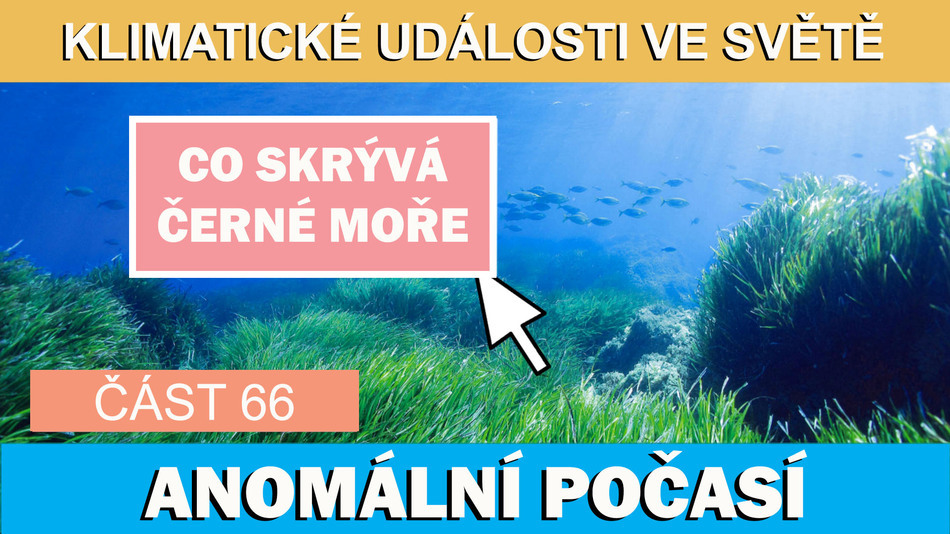 Co skrývá Černé moře. Anomální počasí. Klimatické události ve světě 3.6.- 9.6.2017