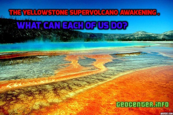 The Yellowstone Supervolcano Awakening . What can each of us do?