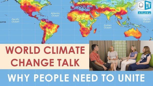 World climate change talk. Why people need to unite. Discussion on AllatRa Climate Report