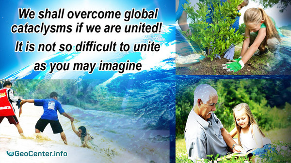 We shall overcome global cataclysms if we are united! It is not so difficult to unite as you may imagine.