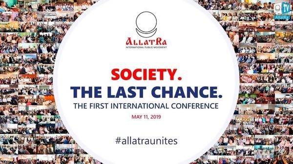 SOCIETY. THE LAST CHANCE, May 11th, 2019. International Conference on ALLATRA IPM platform