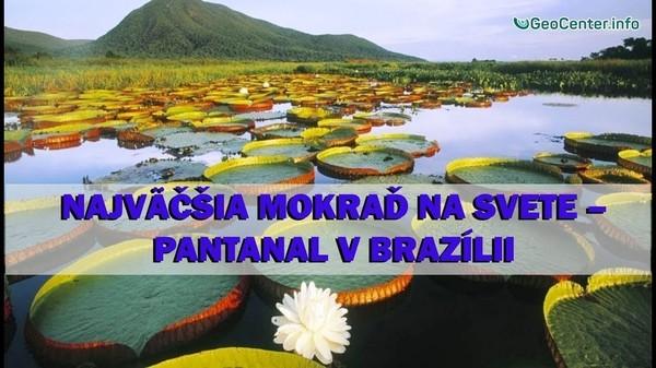Najväčšia mokraď na svete – Pantanal v Brazílii. Anomálne počasie. 94 vydanie