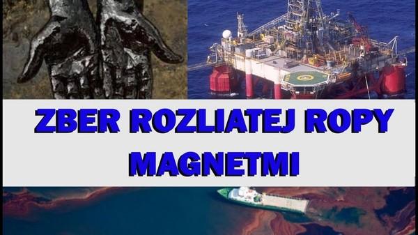 Dych života. Zber rozliatej ropy magnetmi. Mýtus alebo realita?