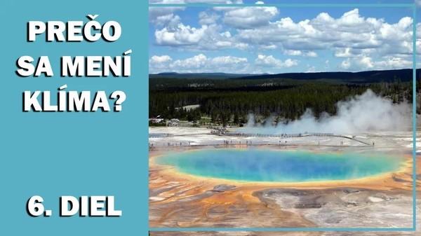 Ako sa mení klíma. Zvýšenie seizmickej aktivity v Yellowstone Jún 2017 6. diel